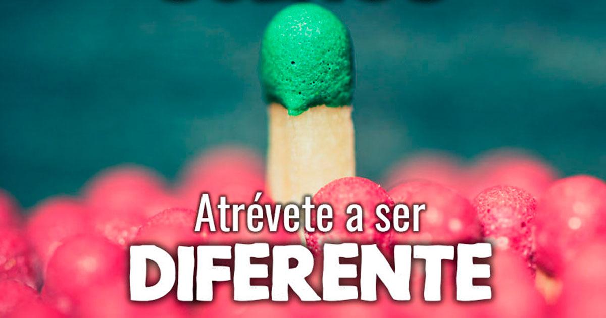 Si quieres lograr tus sueños, atrévete a ser diferente.