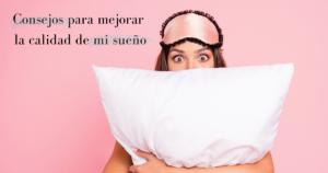Consejos para mejorar la calidad de mi sueño